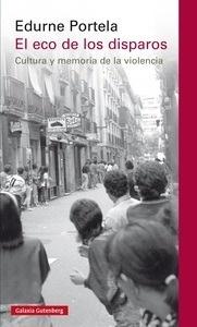 Libro: El eco de los disparos 'cultura y memoria de la violencia' - Portela, Edurne