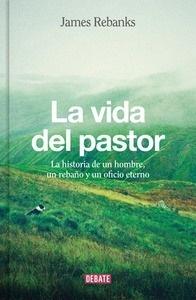 Libro: La vida del pastor 'La historia de un hombre, un rebaño y un oficio eterno' - Rebanks, James