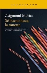Libro: Sé bueno hasta la muerte - Móricz, Zsigmond