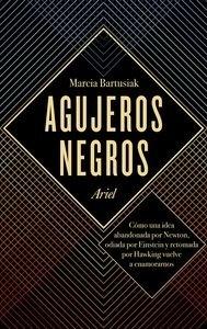 Libro: Agujeros negros 'Cómo una idea abandonada por Newton, odiada por Einstein y retomada por Hawking vuelve a enamorarnos' - Bartusiak, Marcia
