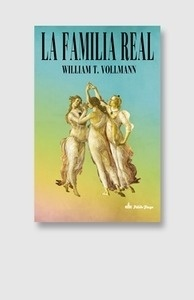 Libro: La familia real - Vollmann, William T.