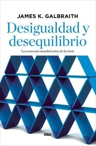 Libro: Desigualdad y desequilibrio 'la economía mundial antes de la crisis' - Galbraith , James K.
