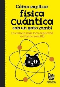 Libro: Cómo explicar física cuántica con un gato zombi - Big Van, Cientificos Sobre Ruedas