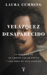 Libro: Velázquez desaparecido 'La obsesión de un librero con una obra de arte perdida' - Cumming, Laura