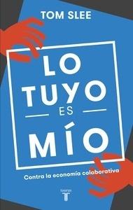 Libro: Lo tuyo es mío 'Contra la economía colaborativa' - Slee, Tom