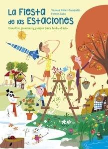 Libro: La fiesta de las estaciones 'Cuentos, poemas y juegos para todo el año' - Pérez-Sauquillo, Vanesa