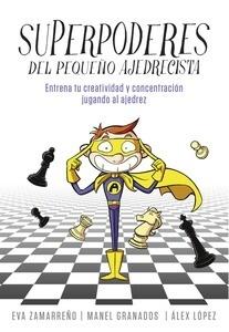 Libro: Superpoderes del pequeño ajedrecista 'Entrena tu creatividad y concentración jugando al ajedrez' - Zamarreño, Eva