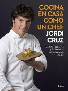Libro: Cocina en casa como un chef 'Domina los platos y las técnicas del restaurante Angle' - Cruz, Jordi