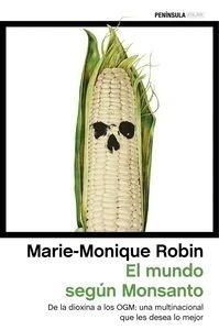 Libro: El mundo según Monsanto 'De la dioxina a los OGM: una multinacional que les desea lo mejor' - Robin, Marie-Monique: