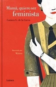 Libro: Mamá, quiero ser feminista - G. De La Cueva, Carmen