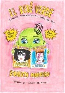 Libro: El bebé verde 'Infancia, transexualidad y héroes del pop. Prólogo de Virginie Despentes' - Marrero, Roberta