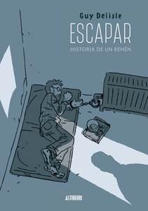 Libro: Escapar. Historia de un rehén - Delisle, Guy