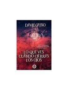 Libro: Lo que ves cuando cierras los ojos - Jasso, David