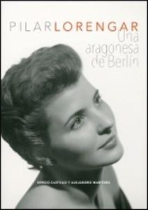 Libro: Pilar Lorengar. 'Una aragonesa en Berlin' - Castillo, Sergio