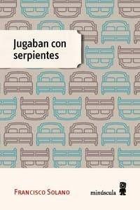 Libro: Jugaban con serpientes - Solano, Francisco