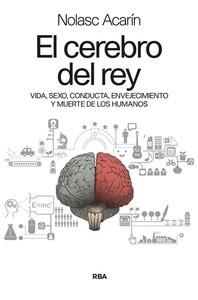 Libro: El cerebro del rey 'Vida, sexo, conducta, envejecimiento y muerte de los humanos' - Acarín Tusell, Nolasc