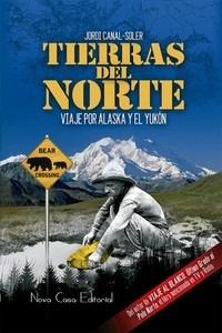 Libro: Tierras del norte 'Viaje por Alaska y El Yukón' - Canal-Soler, Jordi