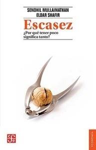 Libro: Escasez '¿por qué tener poco significa tanto?' - Mullainathan, Sendhil