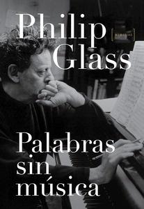 Libro: PALABRAS SIN MÚSICA 'MEMORIAS' - Glass, Philip