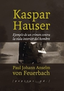 Libro: Kaspar Hauser 'Ejemplo de un crimen contra la vida interior del hombre' -