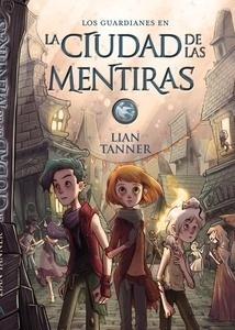 Libro: Los guardianes en La Ciudad de las mentiras Vol.2 'Los guardianes' - Tanner, Lian