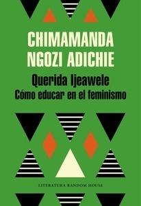 Libro: Querida Ijeawele. Cómo educar en el feminismo - Ngozi Adichie, Chimamanda