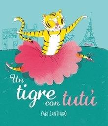 Libro: Un tigre con tutú - Santiago, Fabi