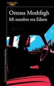 Libro: Mi nombre era Eileen - Moshfegh, Ottessa