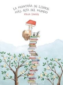 Libro: La montaña de libros más alta del mundo - Bonilla Raya, Rocio