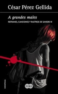 Libro: A grandes males (Refranes, canciones y rastros de sangre 3) - Pérez Gellida, César