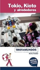 Libro: TOKIO KIOTO Y ALREDEDORES Trotamundos Routard -2017- - Gloaguen, Philippe