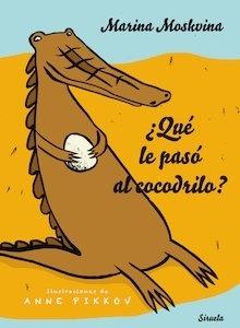 Libro: ¿Qué le pasó al cocodrilo? - Moskvina, Marina
