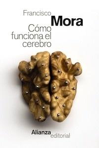 Libro: Cómo funciona el cerebro - Mora, Francisco