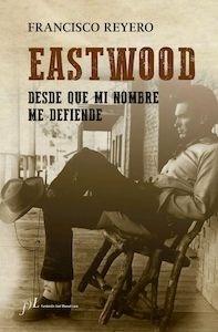 Libro: Eastwood 'Desde que mi nombre me defiende' - Reyero, Francisco