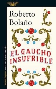Libro: El gaucho insufrible - Bolaño, Roberto