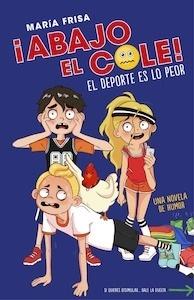 Libro: El deporte es lo peor (¡Abajo el cole! 2) - Frisa Gracia, Maria Luisa
