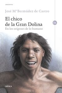 Libro: El chico de la gran dolina 'En los orígenes de lo humano' - Bermudez De Castro, Jose Maria