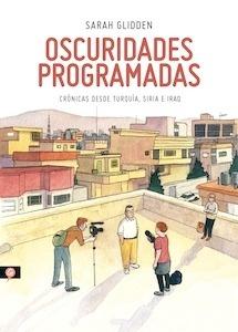 Libro: Oscuridades programadas 'crónicas desde Turquía, Siria e Iraq' - Glidden, Sarah