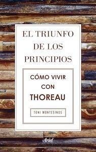 Libro: El triunfo de los principios. Cómo vivir con Thoreau - Montesinos Gilbert, Toni