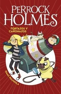 Libro: Tortazos y cañonazos (Serie Perrock Holmes 4) - Palmiola, Isaac