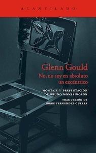 No, no soy en absoluto un excéntrico - Gould, Glenn