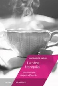 Libro: La vida tranquila - Duras, Marguerite