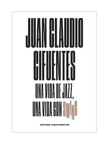 Juan Claudio Cifuentes, una vida de jazz, una vida con swing - Pastor, Antoni Juan