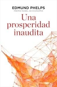 Libro: Una prosperidad inaudita - Phelps, Edmund S.: