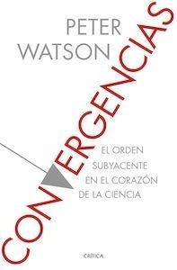 Libro: Convergencias 'el orden subyacente en el corazón de la ciencia' - Watson, Peter