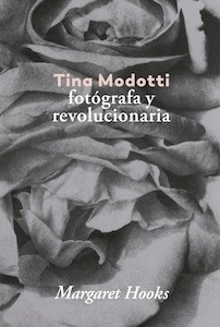 Tina Modotti. - Hooks, Margaret