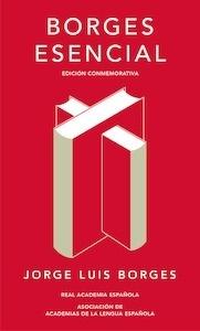 Libro: Borges esencial (Edición conmemorativa de la RAE y la ASALE) - Borges, Jorge Luis