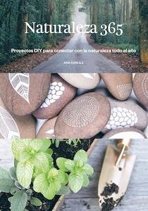 Libro: Naturaleza 365 'Proyectos diy para conectar con la naturaelza todo el año' - Carlile, Anna