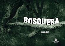 Libro: Bosquera - Juanma Pérez