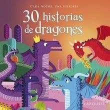Libro: 30 historias de dragones - Larousse Editorial